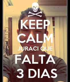 Poster: KEEP CALM JURACI QUE FALTA  3 DIAS