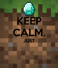 Poster: KEEP CALM. JUST