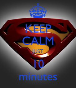 Poster: KEEP CALM JUST 10 minutes