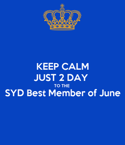 Poster: KEEP CALM JUST 2 DAY  TO THE  SYD Best Member of June