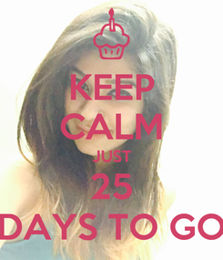 Poster: KEEP CALM JUST 25 DAYS TO GO