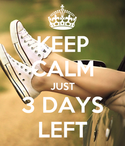 Poster: KEEP CALM JUST 3 DAYS LEFT
