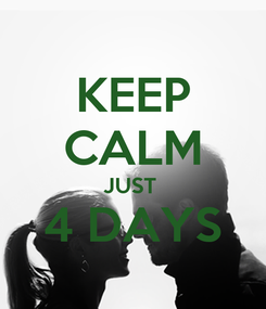 Poster: KEEP CALM JUST  4 DAYS