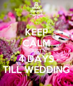Poster: KEEP CALM JUST 4 DAYS TILL WEDDING