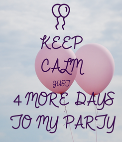 Poster: KEEP CALM JUST 4 MORE DAYS TO MY PARTY