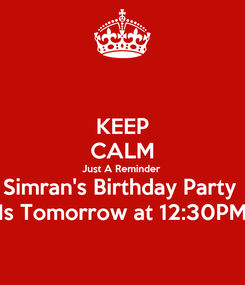 Poster: KEEP CALM Just A Reminder  Simran's Birthday Party  Is Tomorrow at 12:30PM