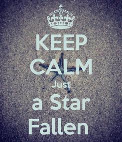 Poster: KEEP CALM Just a Star Fallen