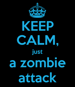 Poster: KEEP CALM, just a zombie attack