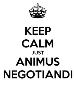 Poster: KEEP CALM JUST ANIMUS NEGOTIANDI