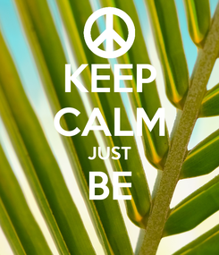 Poster: KEEP CALM JUST BE