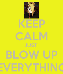 Poster: KEEP CALM JUST  BLOW UP EVERYTHING