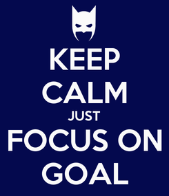 Poster: KEEP CALM JUST FOCUS ON GOAL