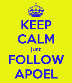 Poster: KEEP CALM just FOLLOW APOEL