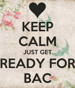 Poster: KEEP CALM JUST GET READY FOR BAC