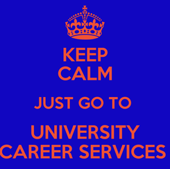 Poster: KEEP CALM JUST GO TO  UNIVERSITY CAREER SERVICES