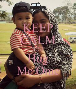 Poster: KEEP CALM JUST Hug Me Ome