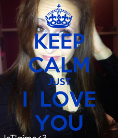 Poster: KEEP CALM JUST I  LOVE YOU