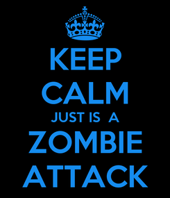 Poster: KEEP CALM JUST IS  A ZOMBIE ATTACK