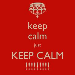 Poster: keep calm just KEEP CALM !!!!!!!!!