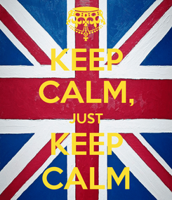 Poster: KEEP CALM, JUST KEEP CALM