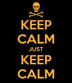 Poster: KEEP CALM JUST KEEP CALM
