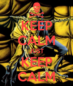 Poster: KEEP CALM JUST KEEP CALM