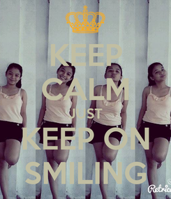 Poster: KEEP CALM JUST KEEP ON SMILING