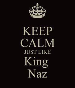 Poster: KEEP CALM JUST LIKE King  Naz
