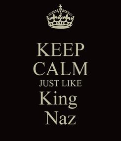 Poster: KEEP CALM JUST LIKE King  Naz