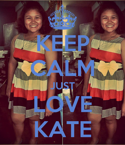 Poster: KEEP CALM JUST LOVE KATE