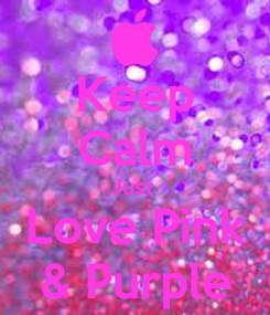 Poster: Keep Calm Just   Love Pink  & Purple