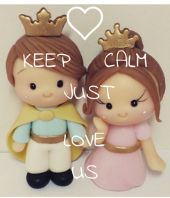 Poster: KEEP    CALM  JUST  LOVE US