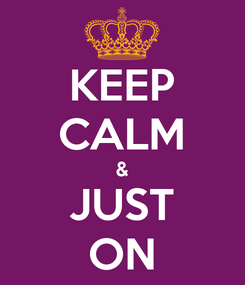 Poster: KEEP CALM & JUST ON