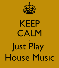 Poster: KEEP CALM - Just Play  House Music