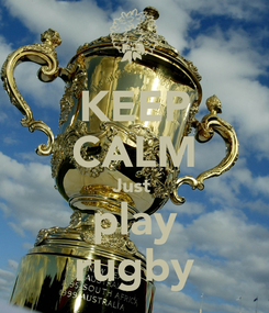 Poster: KEEP CALM Just  play rugby