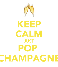 Poster: KEEP CALM JUST POP  CHAMPAGNE