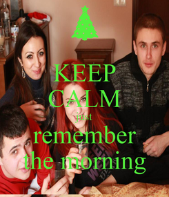 Poster: KEEP CALM just remember the morning