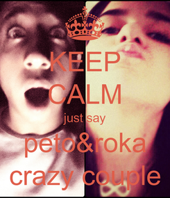 Poster: KEEP CALM just say peto&roka crazy couple