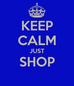 Poster: KEEP CALM JUST SHOP