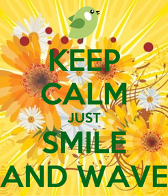 Poster: KEEP CALM JUST SMILE AND WAVE