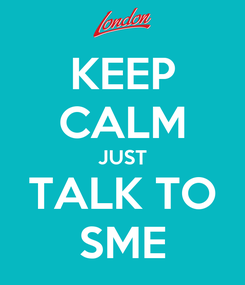 Poster: KEEP CALM JUST TALK TO SME
