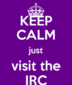 Poster: KEEP CALM just visit the IRC