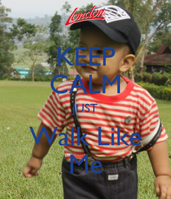 Poster: KEEP CALM JUST Walk Like Me