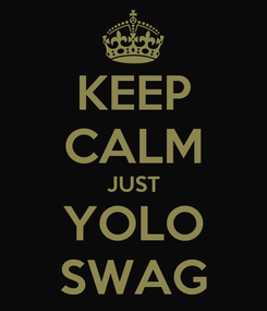 Poster: KEEP CALM JUST YOLO SWAG