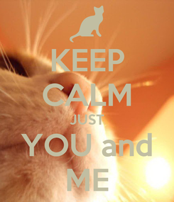 Poster: KEEP CALM JUST YOU and ME