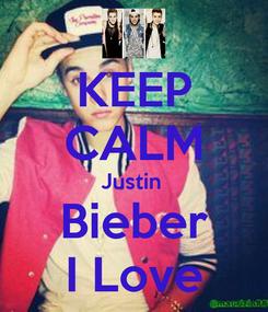 Poster: KEEP CALM Justin  Bieber I Love