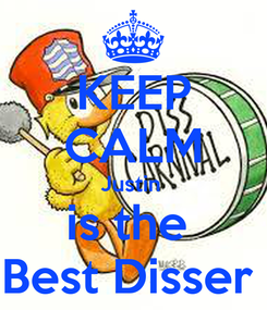 Poster: KEEP CALM Justin  is the  Best Disser
