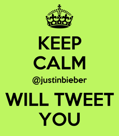 Poster: KEEP CALM @justinbieber WILL TWEET YOU