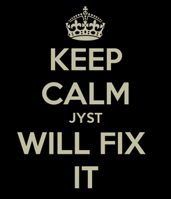 Poster: KEEP CALM JYST WILL FIX  IT