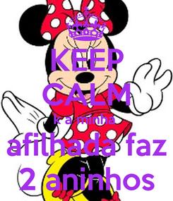 Poster: KEEP CALM k a minha  afilhada faz 2 aninhos